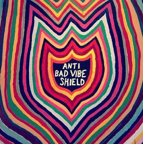 Anti bad vibe shield
